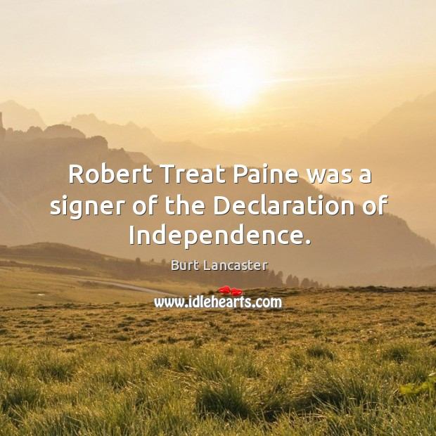 Robert treat paine was a signer of the declaration of independence. Image
