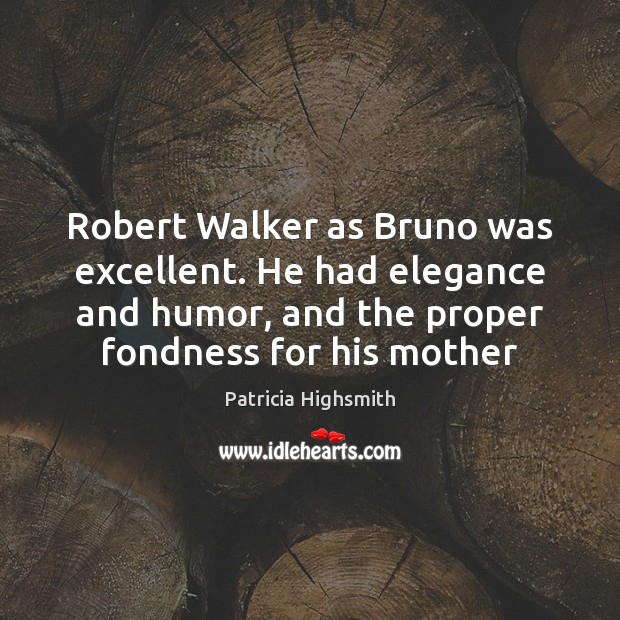 Robert Walker as Bruno was excellent. He had elegance and humor, and Patricia Highsmith Picture Quote
