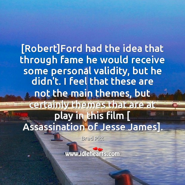 [Robert]Ford had the idea that through fame he would receive some Image