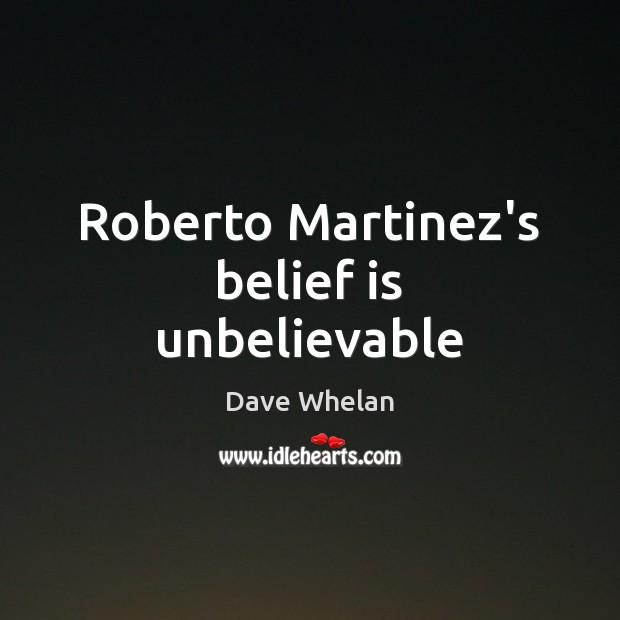 Roberto Martinez's belief is unbelievable Image