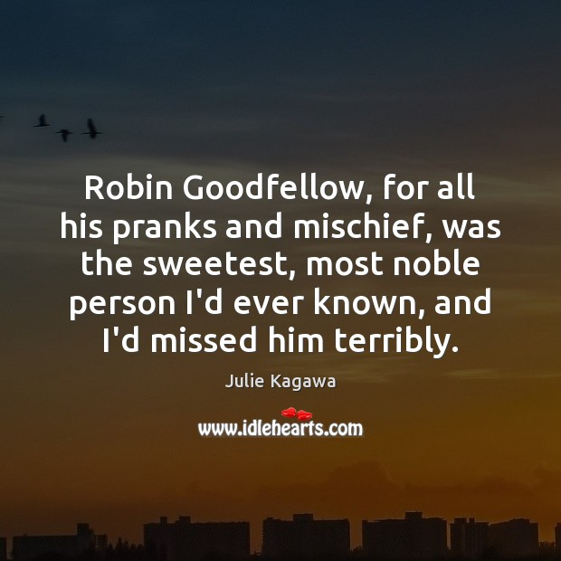 Image, Robin Goodfellow, for all his pranks and mischief, was the sweetest, most