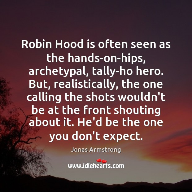 Robin Hood is often seen as the hands-on-hips, archetypal, tally-ho hero. But, Image