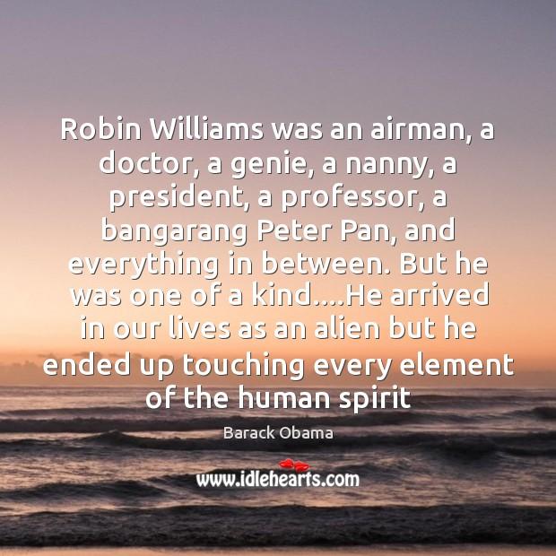 Image, Robin Williams was an airman, a doctor, a genie, a nanny, a