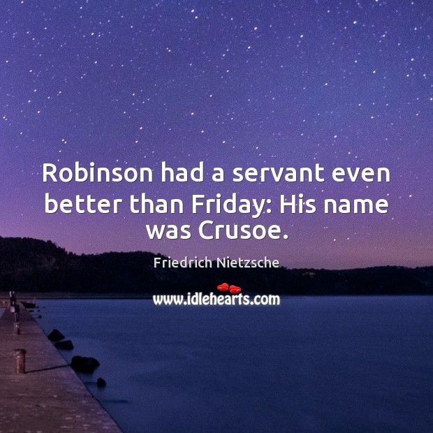Robinson had a servant even better than Friday: His name was Crusoe. Image