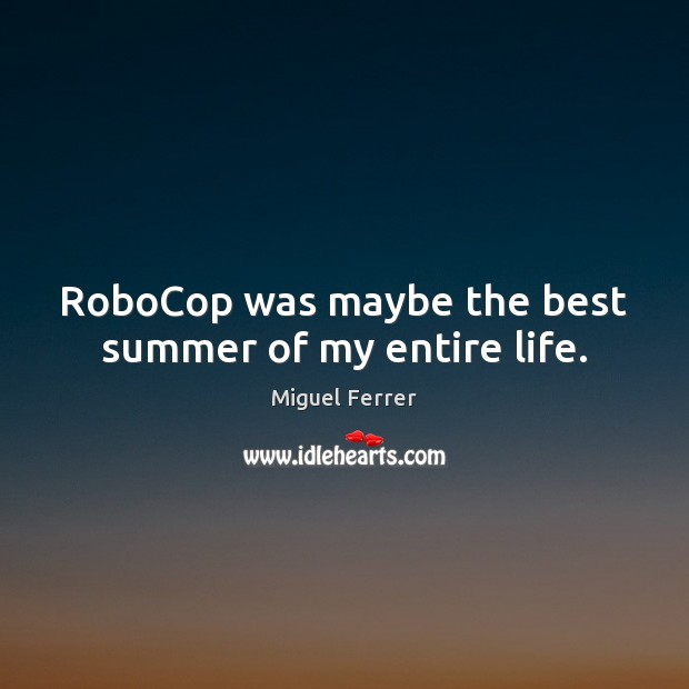 RoboCop was maybe the best summer of my entire life. Image