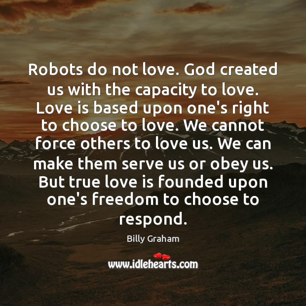 Robots do not love. God created us with the capacity to love. Image