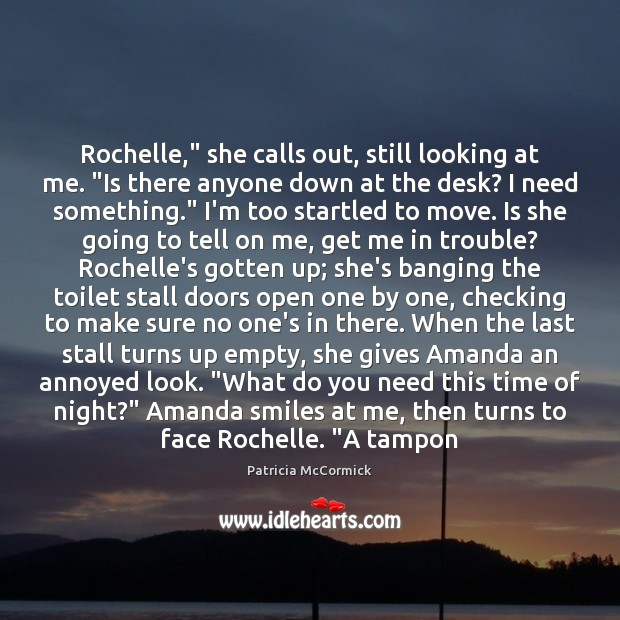 "Image, Rochelle,"" she calls out, still looking at me. ""Is there anyone down"