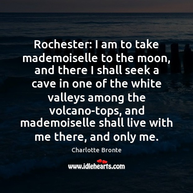 Image, Rochester: I am to take mademoiselle to the moon, and there I