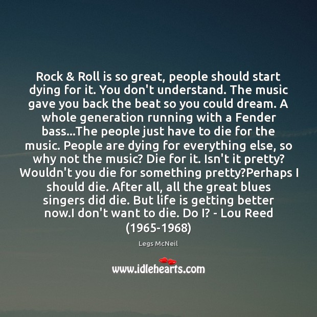 Rock & Roll is so great, people should start dying for it. You Image