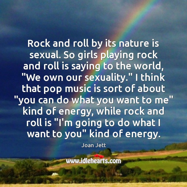 Rock and roll by its nature is sexual. So girls playing rock Image