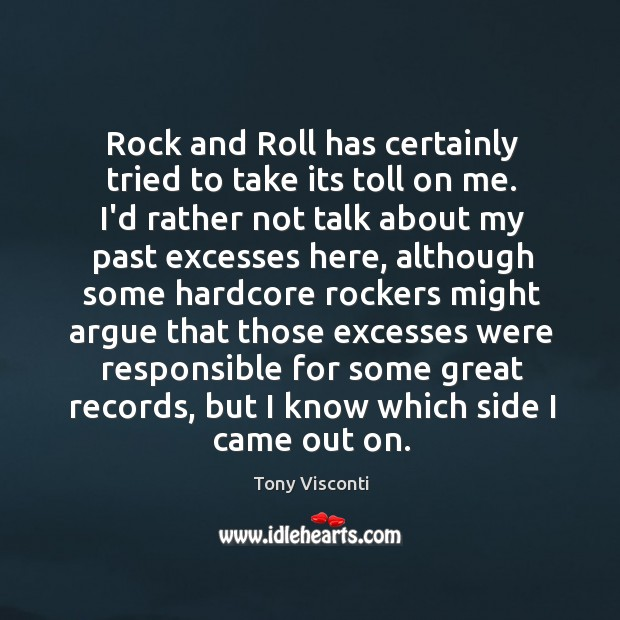 Rock and Roll has certainly tried to take its toll on me. Tony Visconti Picture Quote
