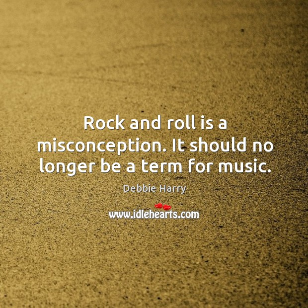 Rock and roll is a misconception. It should no longer be a term for music. Image