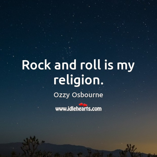 Rock and roll is my religion. Image