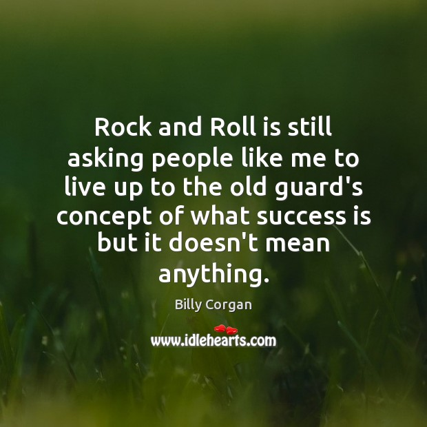 Rock and Roll is still asking people like me to live up Image