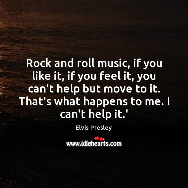 Rock and roll music, if you like it, if you feel it, Elvis Presley Picture Quote