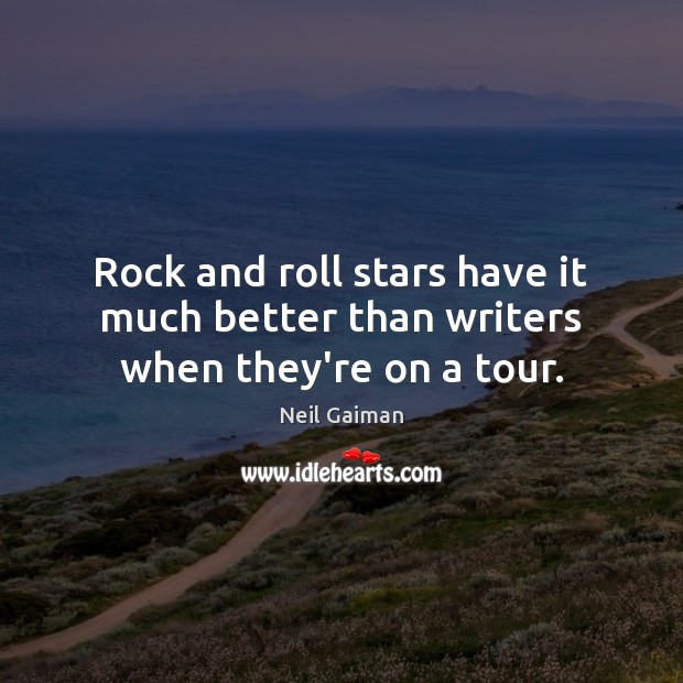 Rock and roll stars have it much better than writers when they're on a tour. Image