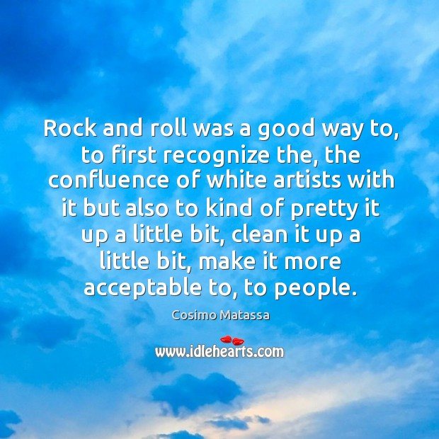 Rock and roll was a good way to, to first recognize the, Image