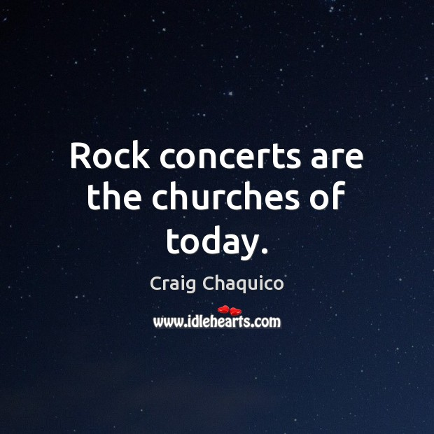 Rock concerts are the churches of today. Image