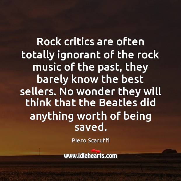 Image, Rock critics are often totally ignorant of the rock music of the