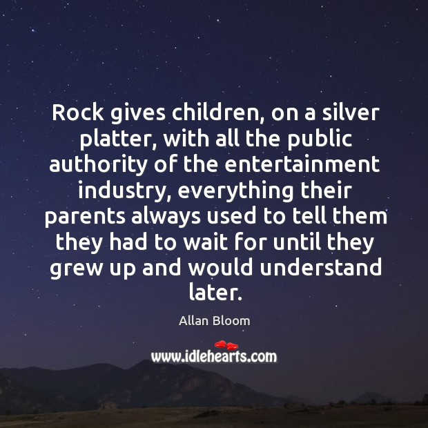 Image, Rock gives children, on a silver platter, with all the public authority of the entertainment industry