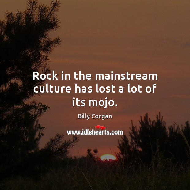 Rock in the mainstream culture has lost a lot of its mojo. Image