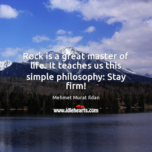 Image, Rock is a great master of life. It teaches us this simple philosophy: Stay firm!