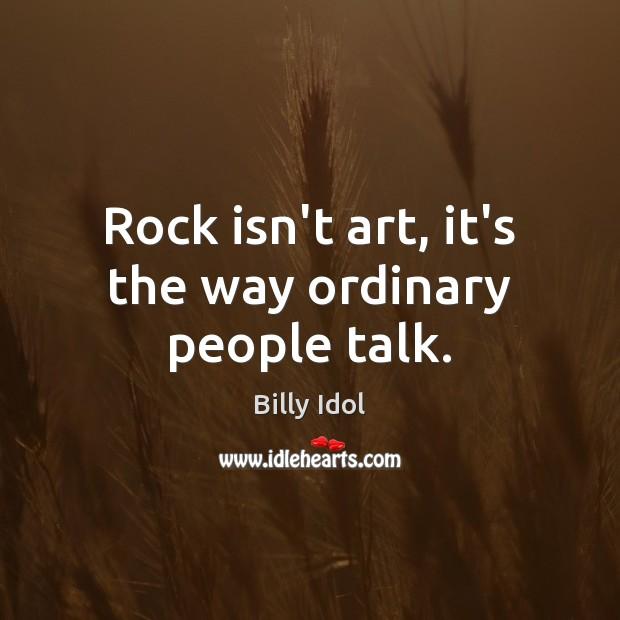 Rock isn't art, it's the way ordinary people talk. Image