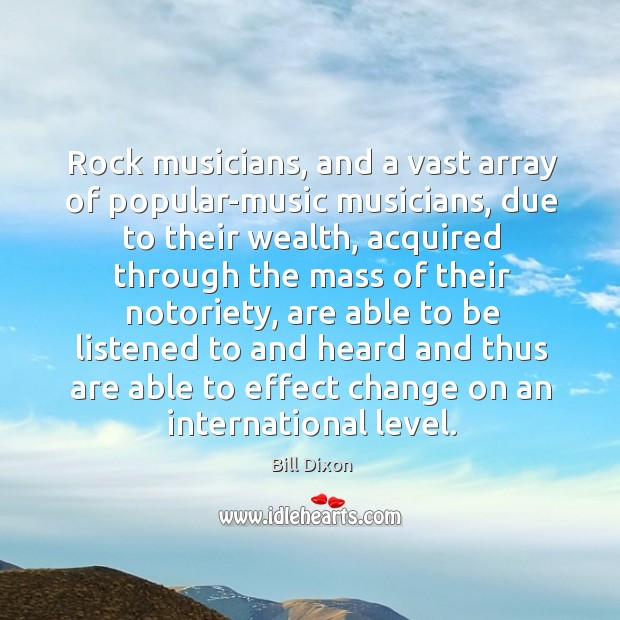 Image, Rock musicians, and a vast array of popular-music musicians, due to their wealth