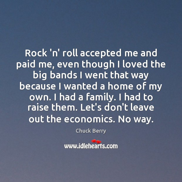 Rock 'n' roll accepted me and paid me, even though I loved Image