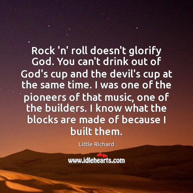 Rock 'n' roll doesn't glorify God. You can't drink out of God's Little Richard Picture Quote