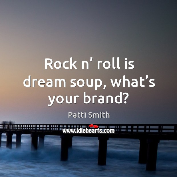 Rock n' roll is dream soup, what's your brand? Image