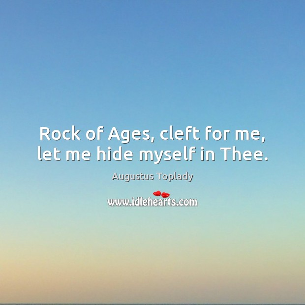Image, Rock of Ages, cleft for me, let me hide myself in Thee.