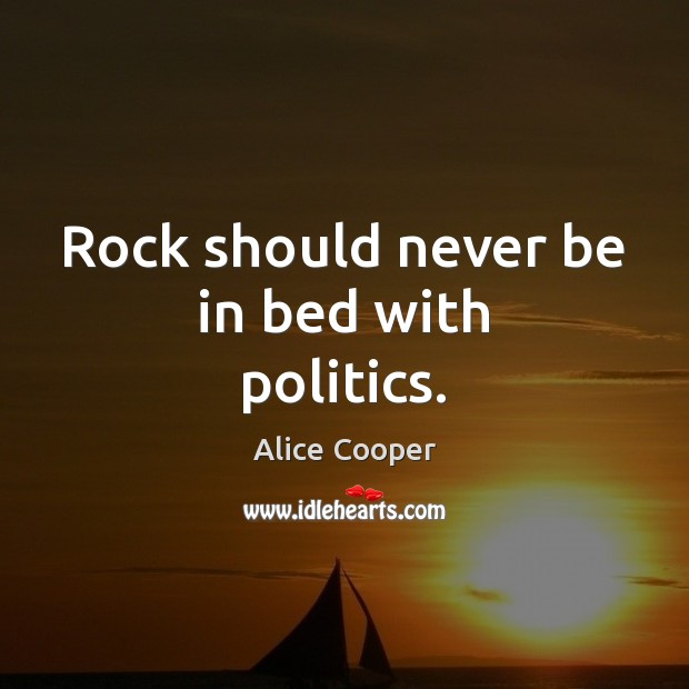 Rock should never be in bed with politics. Politics Quotes Image