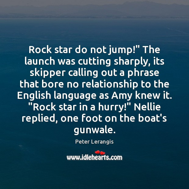 "Image, Rock star do not jump!"" The launch was cutting sharply, its skipper"
