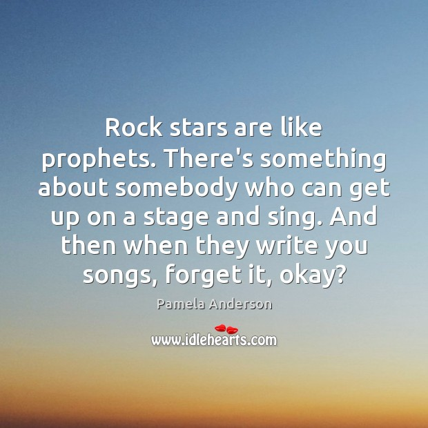 Image, Rock stars are like prophets. There's something about somebody who can get