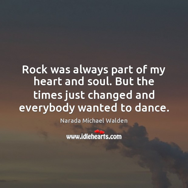 Rock was always part of my heart and soul. But the times Image