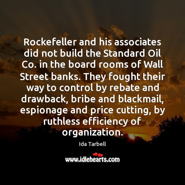 Image, Rockefeller and his associates did not build the Standard Oil Co. in