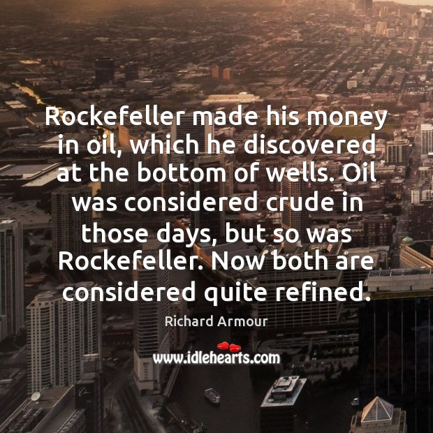 Rockefeller made his money in oil, which he discovered at the bottom Image