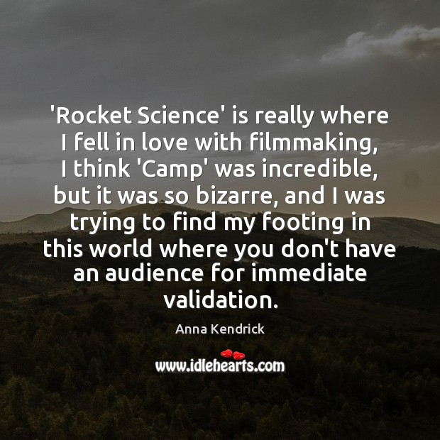 'Rocket Science' is really where I fell in love with filmmaking, I Anna Kendrick Picture Quote