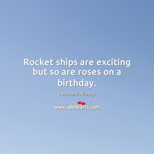 Image, Rocket ships are exciting but so are roses on a birthday.