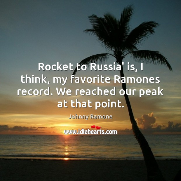 Image, Rocket to Russia' is, I think, my favorite Ramones record. We reached