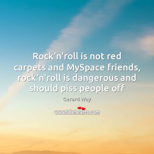 Rock'n'roll is not red carpets and MySpace friends, rock'n'roll is dangerous and Image
