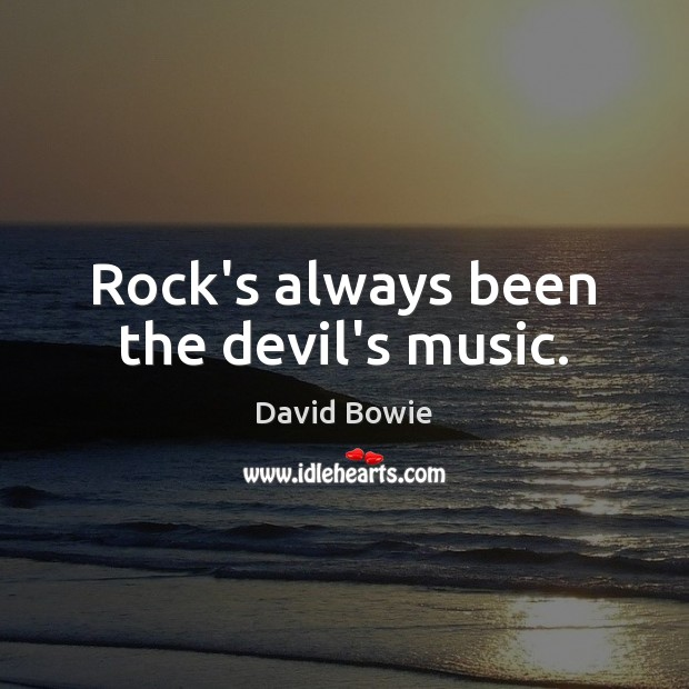 Image, Rock's always been the devil's music.