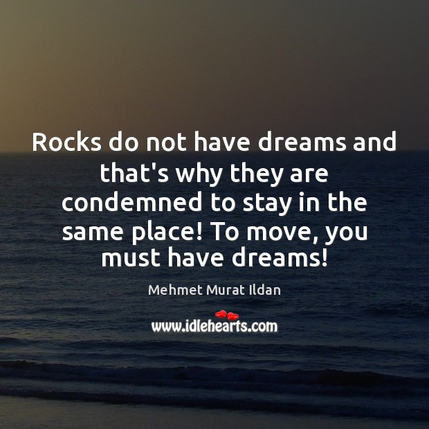 Image, Rocks do not have dreams and that's why they are condemned to