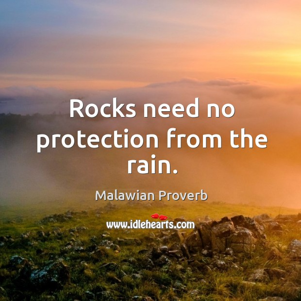 Rocks need no protection from the rain. Malawian Proverbs Image