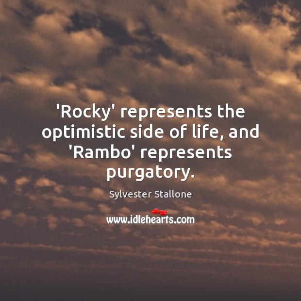 'Rocky' represents the optimistic side of life, and 'Rambo' represents purgatory. Sylvester Stallone Picture Quote