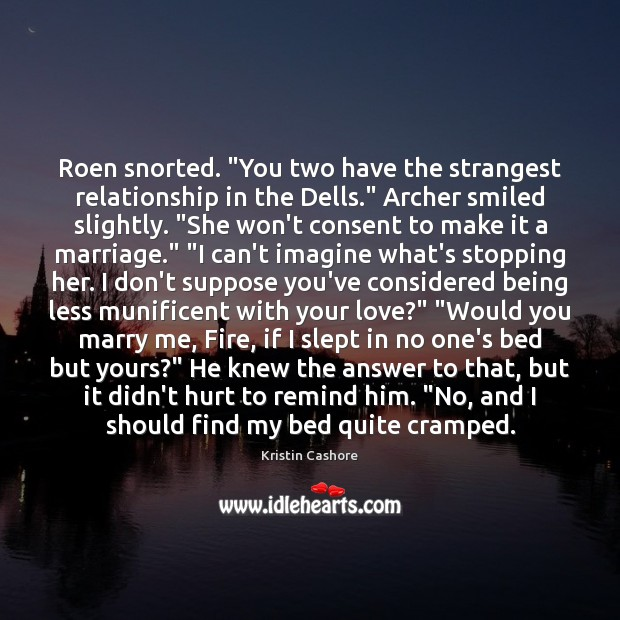 "Roen snorted. ""You two have the strangest relationship in the Dells."" Archer Kristin Cashore Picture Quote"