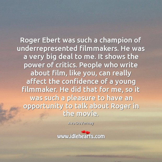 Image, Roger Ebert was such a champion of underrepresented filmmakers. He was a