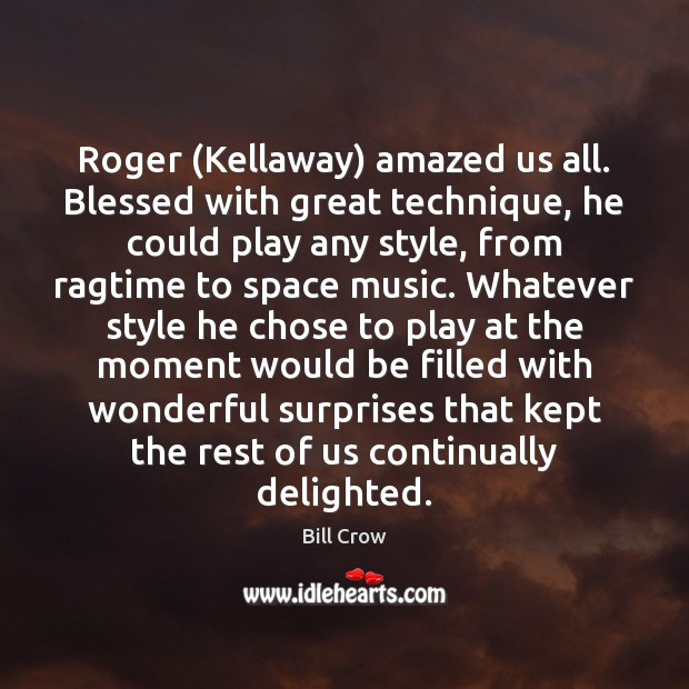 Image, Roger (Kellaway) amazed us all. Blessed with great technique, he could play