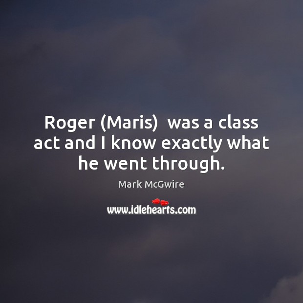 Roger (Maris)  was a class act and I know exactly what he went through. Image